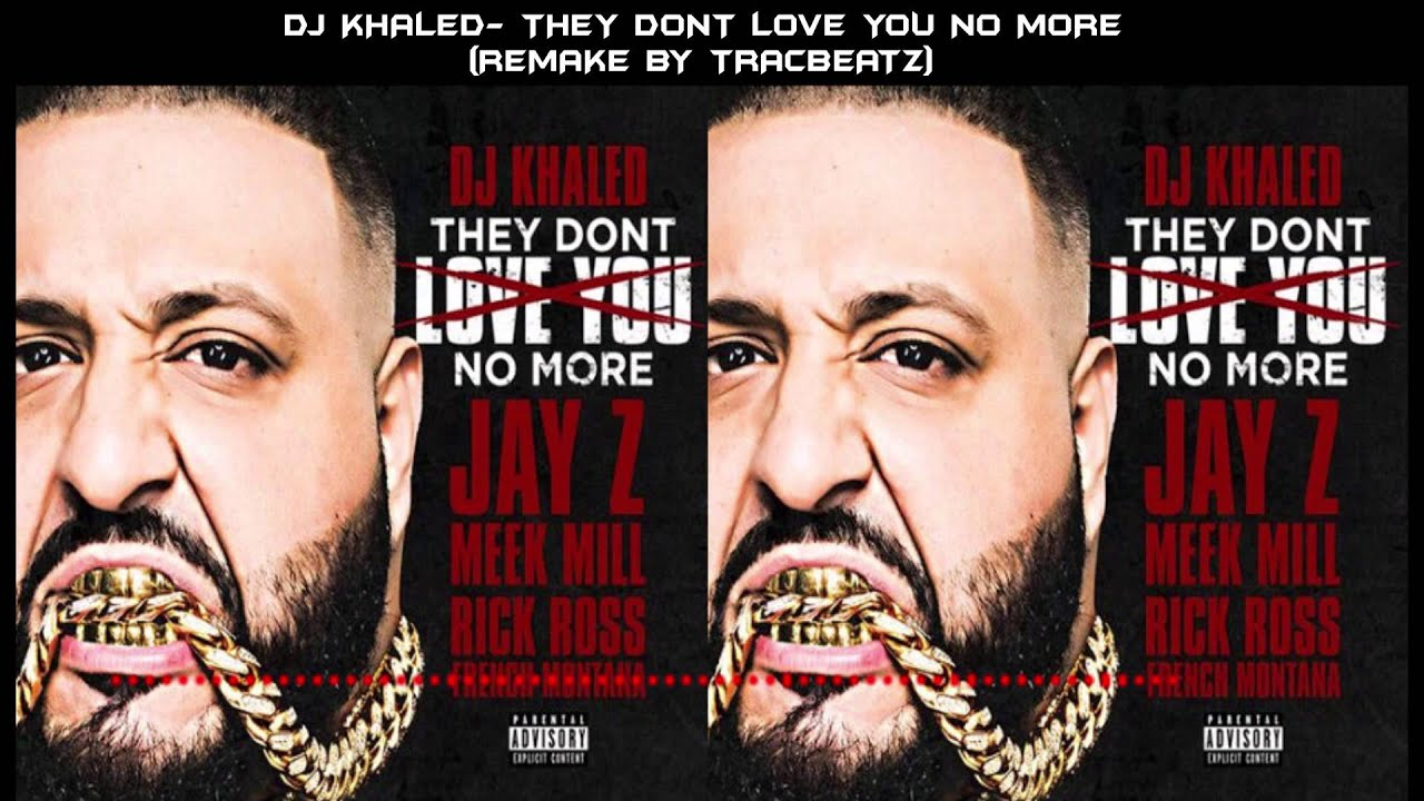 Dj Khaled They Dont Love You No More Instrumentaldl Link Youtube