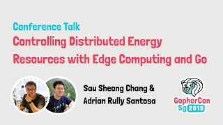 Controlling Distributed Energy Resources with Edge Computing and Go - GopherCon SG 2019