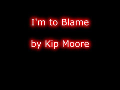 Kip Moore - I'm to Blame (Lyrics)