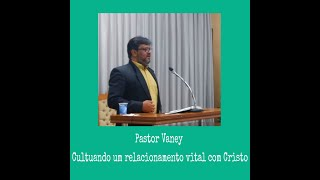 Cultuando um Relacionamento Vital Com Cristo - Rev. Vaney