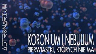 Koronium i nebulium - pierwiastki, których nie ma - Astronarium odc. 74