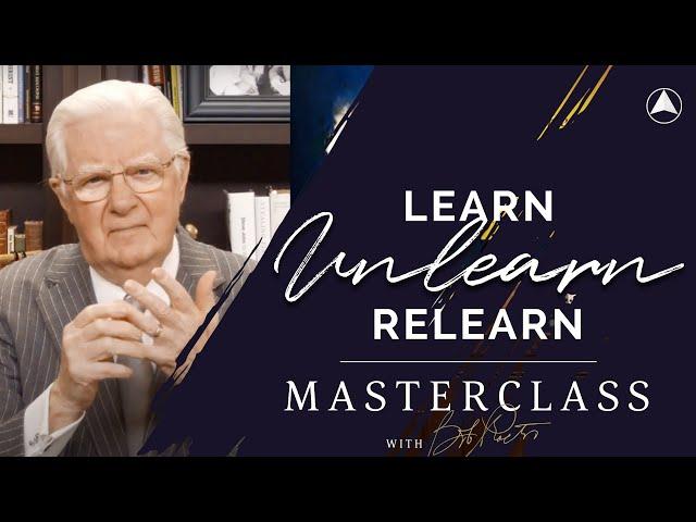 Learn, Unlearn and Relearn  | Bob Proctor