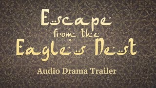 Escape from the Eagle's Nest | Audio Drama Trailer