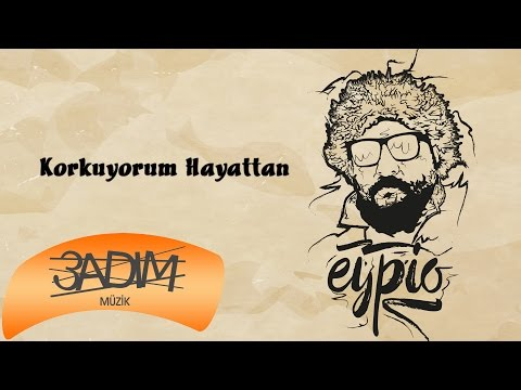 Eypio - #Korkuyorum Hayattan (Official Audio)