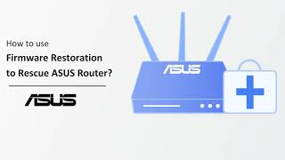 How to use Firmware Restoration to Rescue ASUS Router?
