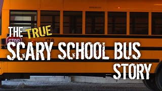 The TRUE Scary School Bus Story (Creepy)