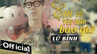 Em Có Yêu Anh Bao Giờ - Lữ Bình (MV OFFICIAL)