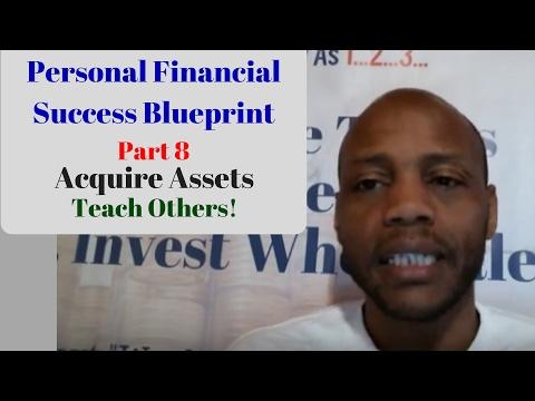 Financial Success Blueprint pt 8 of 8 - Acquire Assets & Teach Others E133: