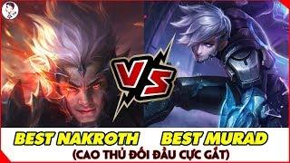 Trận Đánh CAO THỦ CỰC GẮT BEST NAKROTH vs BEST MURAD HOT Nhất Liên Quân | ĐỆ TỨ CHÉM GIÓ #1