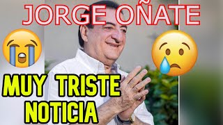 TRISTE NOTICIA! MUY DIFICIL LA SITUACION DE JORGE OÑATE !ULTIMA HORA! 💖💜💙