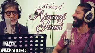 Making of ATRANGI YAARI Video Song | WAZIR | Amitabh Bachchan, Farhan Akhtar | T-Series