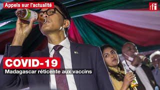 Covid-19 : Pourquoi le gouvernement malgache est réticent aux vaccins ?