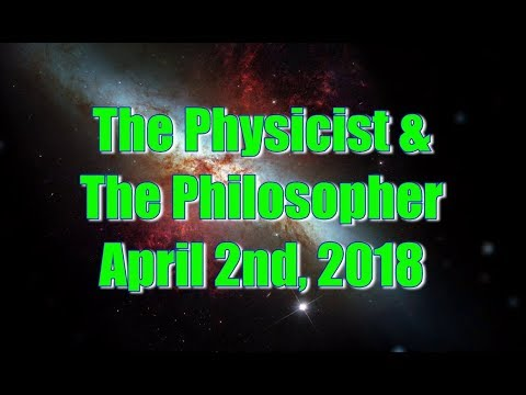 The Physicist & The Philosopher April 2nd, 2018
