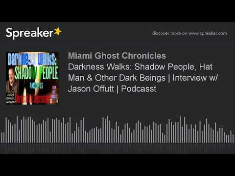 Darkness Walks: Shadow People, Hat Man & Other Dark Beings | Interview w/ Jason Offutt | Podcasst