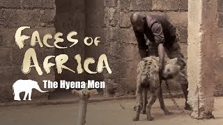 Faces of Africa - The Hyena Men