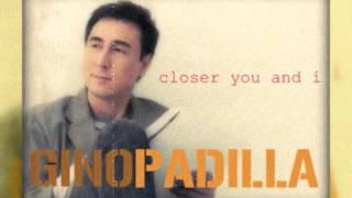 Gino Padilla - Closer You and I