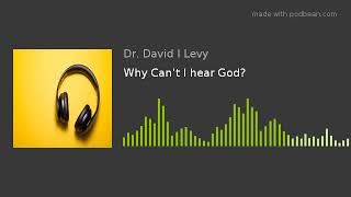 Why Can't I hear God?
