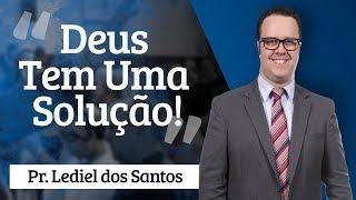 Pr. Lediel dos Santos - Deus Tem Uma Solução!