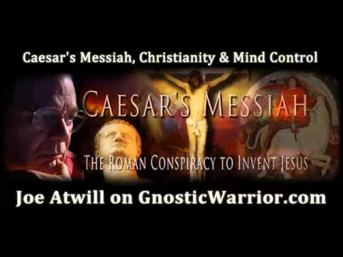 Caesar's Messiah, Christianity and Mind Control with Joe Atwill - Gnostic Warrior #26