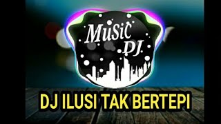 DJ ILUSI TAK BERTEPI || terbaru 2020
