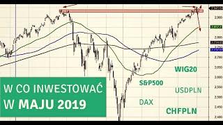 W co i jak inwestować w maju 2019? - inwestowanie, giełda, akcje, dolar, euro, frank