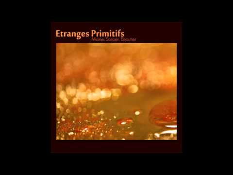 Etranges Primitifs - Chant de lame