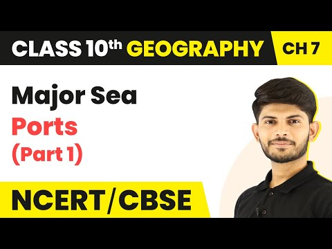 Major Sea Ports (Part 1) - Lifelines of National Economy | Class 10 Geography