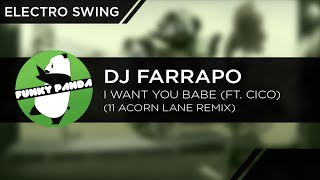 ElectroSWING || DJ Farrapo feat. Cico - I Want You Babe (11 Acorn Lane Remix)