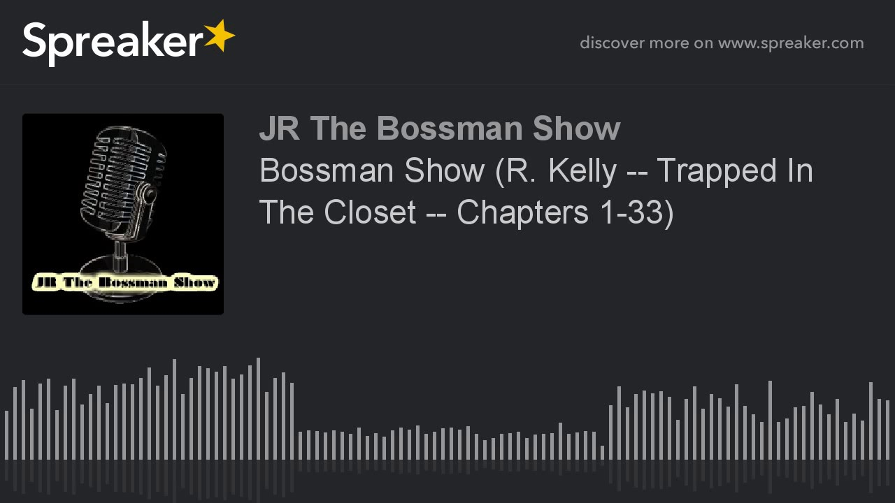 Bossman Show R Kelly Trapped In The Closet Chapters 1 33