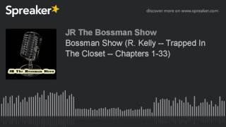 Bossman Show (R. Kelly -- Trapped In The Closet -- Chapters 1-33) (made with Spreaker)