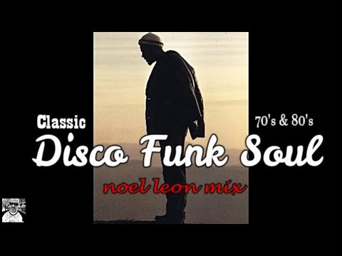 Classic 70's & 80's Disco Funk & Soul Mix #85 - Dj Noel Leon