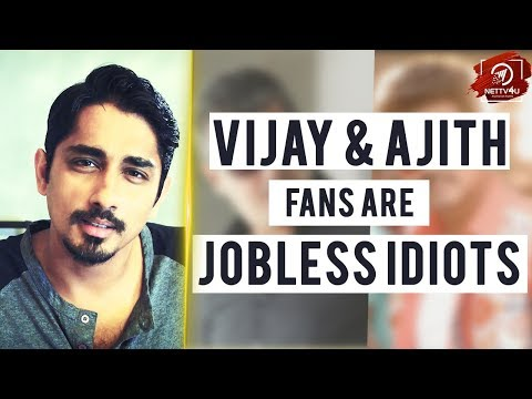VIJAY and AJITH Fans are Jobless Idiots, Actor Siddharth Tweets | HT  114