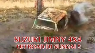 "VIDEO OFFROAD EXTREME ""ADVENTURE SUZUKI JIMNY 4X4"" OFF ROAD DI SUNGAI !!"