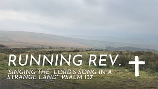 Running Rev. Psalm 137 'Singing the Lord's Song in a Strange Land'