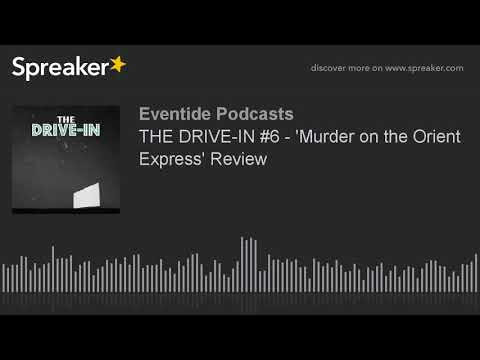THE DRIVE-IN #6 - 'Murder on the Orient Express' Review