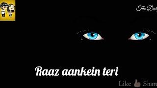 Raaz aankhein teri whatsapp status video