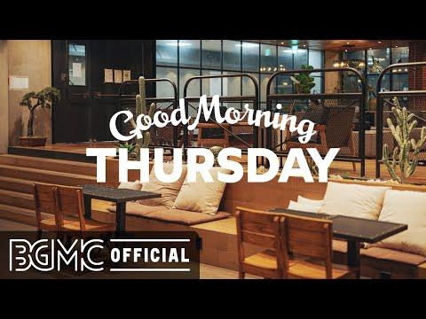 THURSDAY MORNING JAZZ: Happy Jazz & Bossa Nova Music for Breakfast, Wake Up