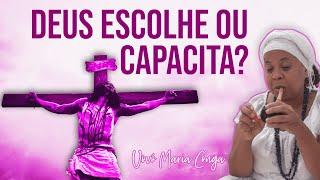 Deus não Escolhe os Capacitados, mas Capacita os Escolhidos?   Vovó Maria Conga
