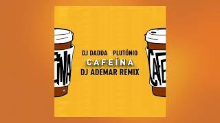 Baixar DJ Dadda ft. Plutónio - Cafeína (DJ ADEMAR REMIX)