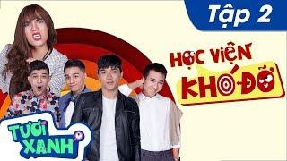 Học Viện Khó Đỡ Tập 2 - Thuận Nguyễn, Duy Khương, Minh Dự | Phim Học Đường Tươi Xanh