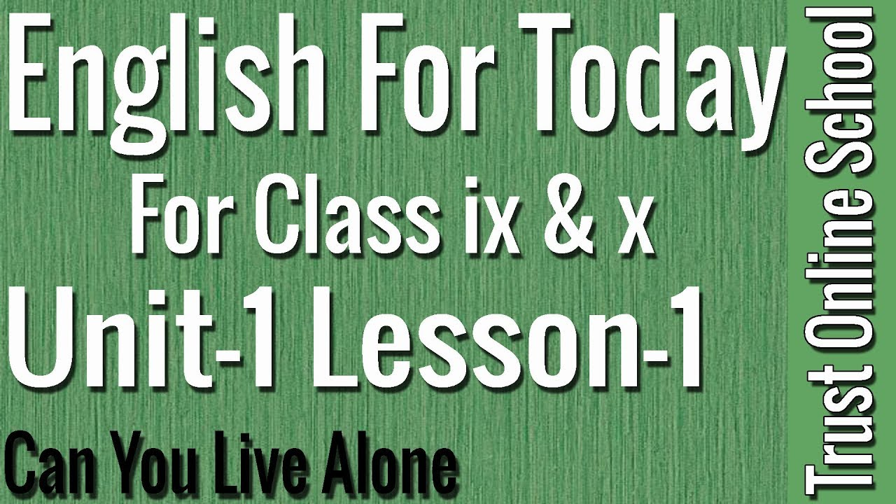 English For Today || Class ix & x || | Unit 1, Lesson 1|| Can You Live Alone || Trust Online Sch