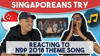 singaporeans try reacting to ndp 2018 theme song