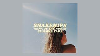 snakehips, anna of the north - summer fade [lyrics / letra]