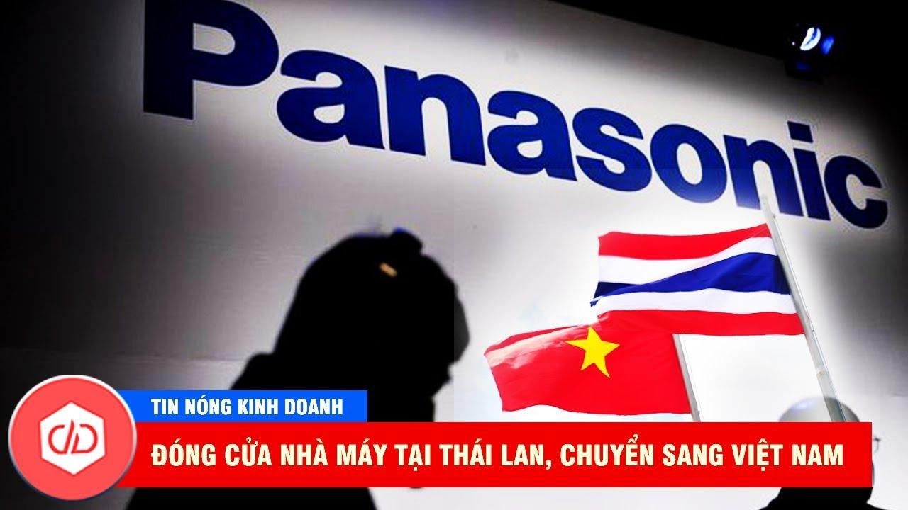 Panasonic Sẽ Chuyển Sản Xuất Sang Việt Nam, Đóng Cửa Nhà Máy Tại Thái Lan? | TIN NÓNG KINH DOANH