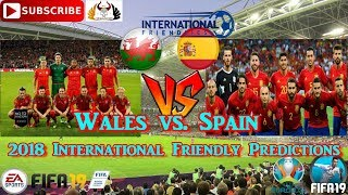 Wales vs. Spain | 2018 International Friendly | Predictions FIFA 19