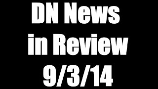 DN News in Review - 9/3/14