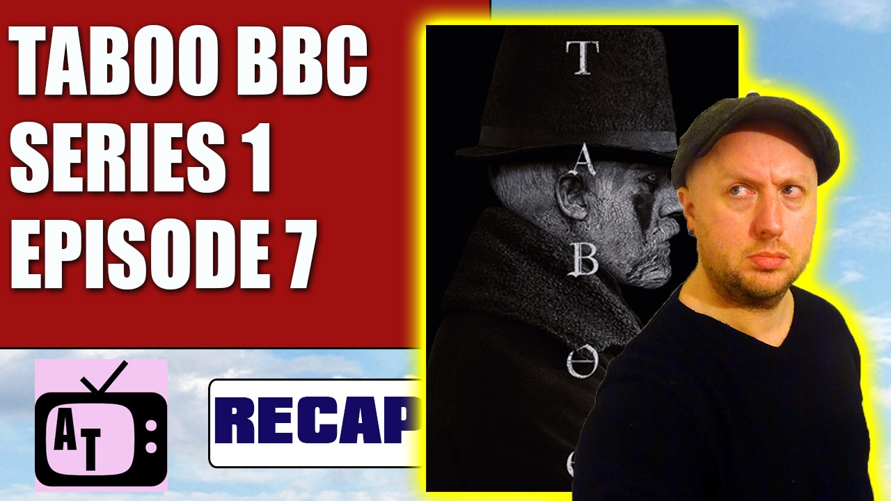 Download Taboo BBC/FX Series 1 Episode 7 Review 8/10 | Aerial Telly #112