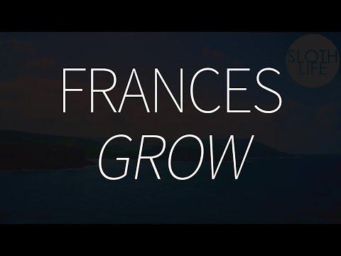 Frances - Grow (with lyrics)