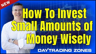 How to Invest Small Amounts Of Money Wisely... | DayTradingZones