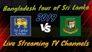 Bangladesh vs Sri Lanka 2019 live streaming tv channels list